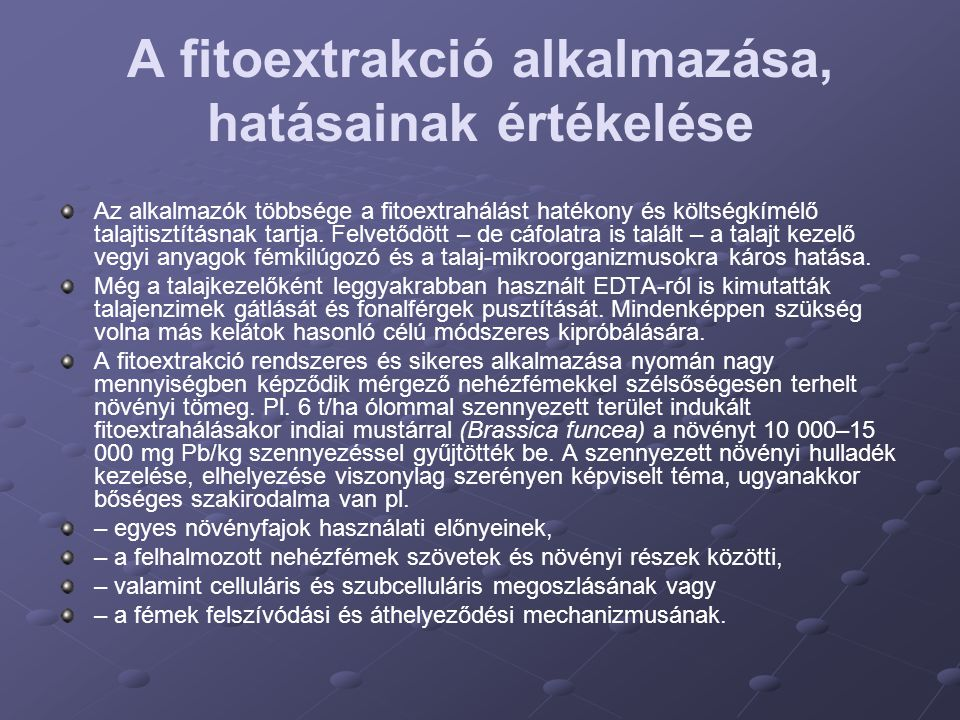 A fitoextrakció alkalmazása, hatásainak értékelése Az alkalmazók többsége a fitoextrahálást hatékony és költségkímélő talajtisztításnak tartja. Felvet