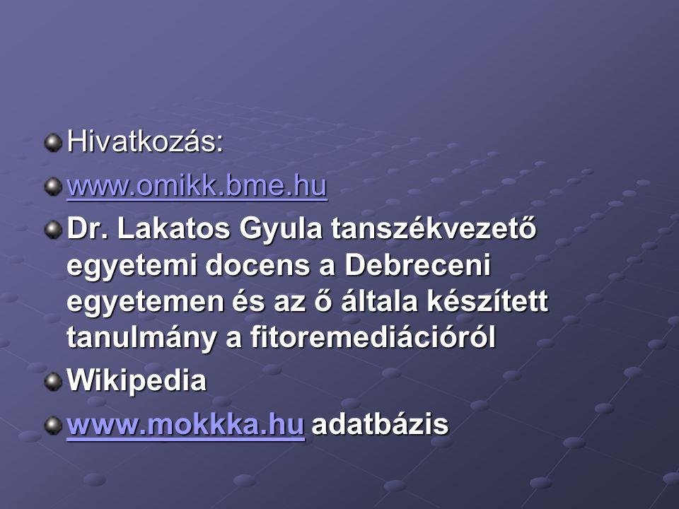 Hivatkozás: www.omikk.bme.hu Dr. Lakatos Gyula tanszékvezető egyetemi docens a Debreceni egyetemen és az ő általa készített tanulmány a fitoremediáció