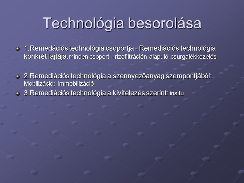 Technológia besorolása 1.Remedációs technológia csoportja - Remediációs technológia konkrét fajtája: minden csoport - rizofiltráción alapuló csurgalék