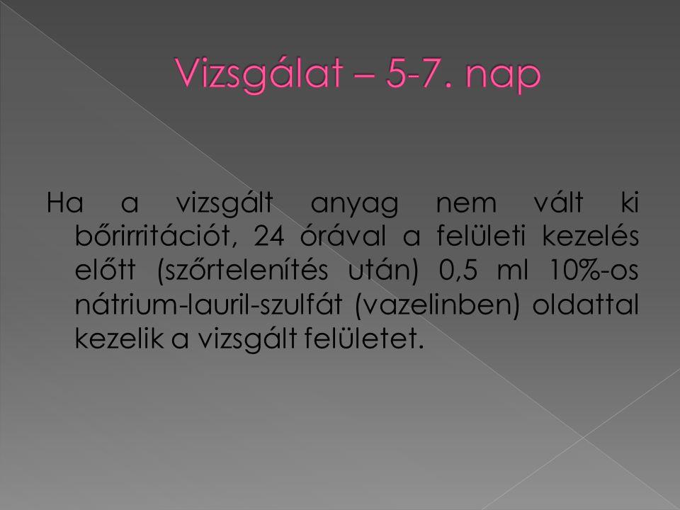 Ha a vizsgált anyag nem vált ki bőrirritációt, 24 órával a felületi kezelés előtt (szőrtelenítés után) 0,5 ml 10%-os nátrium-lauril-szulfát (vazelinbe