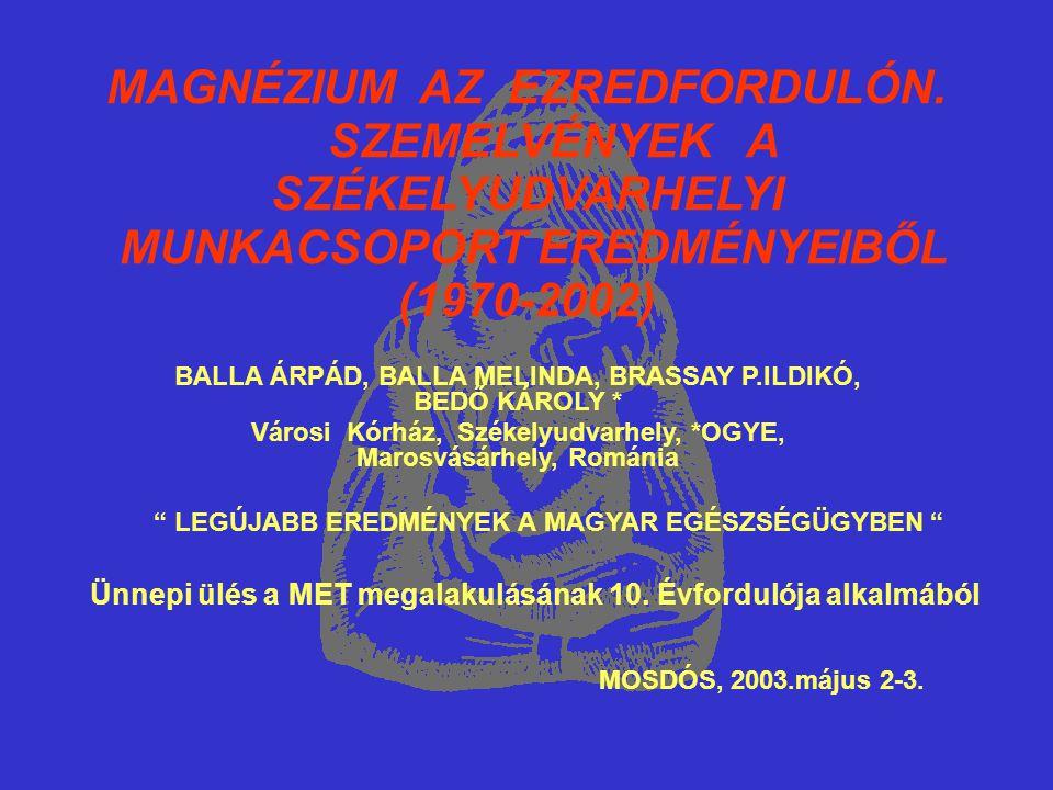 MAGNÉZIUM AZ EZREDFORDULÓN. SZEMELVÉNYEK A SZÉKELYUDVARHELYI MUNKACSOPORT EREDMÉNYEIBŐL (1970-2002) BALLA ÁRPÁD, BALLA MELINDA, BRASSAY P.ILDIKÓ, BEDŐ
