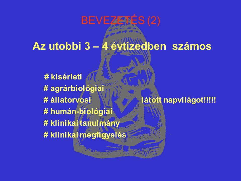 BEVEZETÉS (2) Az utobbi 3 – 4 évtizedben számos # kisérleti # agrárbiológiai # állatorvosi látott napvilágot!!!!! # humán-biológiai # klinikai tanulmá