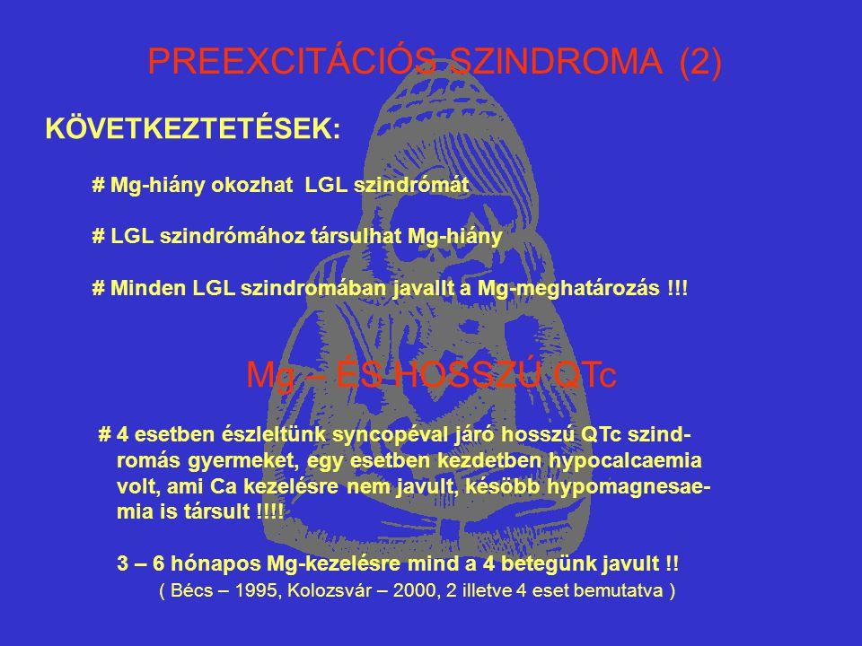 PREEXCITÁCIÓS SZINDROMA (2) KÖVETKEZTETÉSEK: # Mg-hiány okozhat LGL szindrómát # LGL szindrómához társulhat Mg-hiány # Minden LGL szindromában javallt