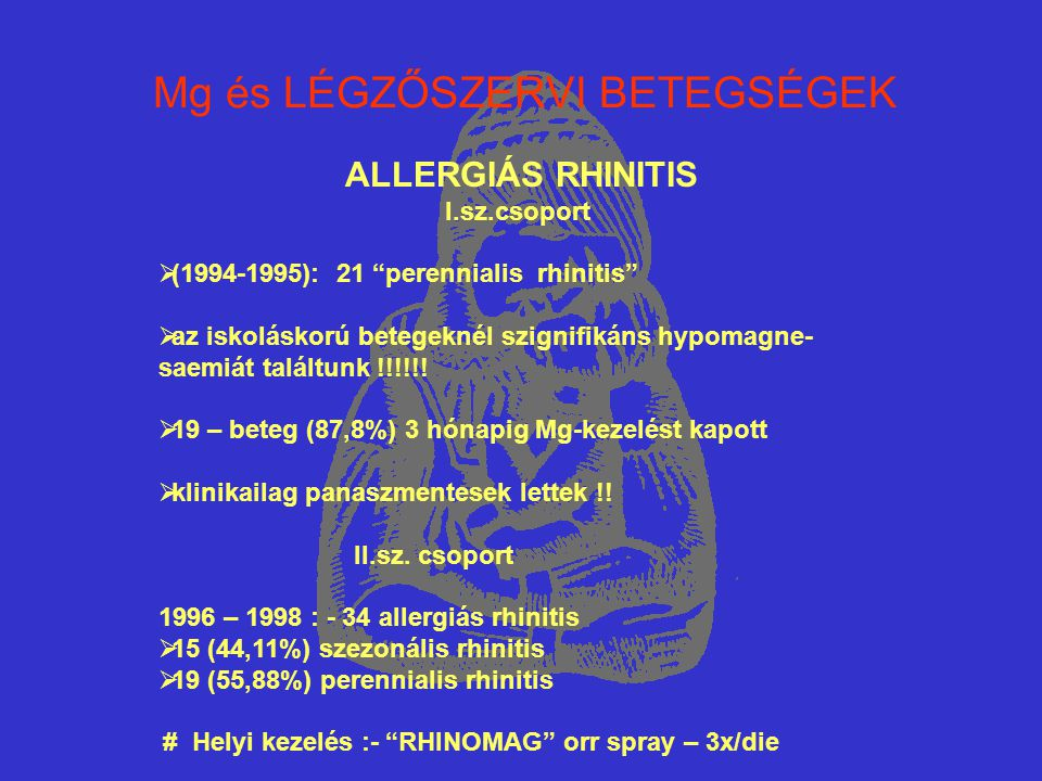 """Mg és LÉGZŐSZERVI BETEGSÉGEK ALLERGIÁS RHINITIS I.sz.csoport  (1994-1995): 21 """"perennialis rhinitis""""  az iskoláskorú betegeknél szignifikáns hypomag"""
