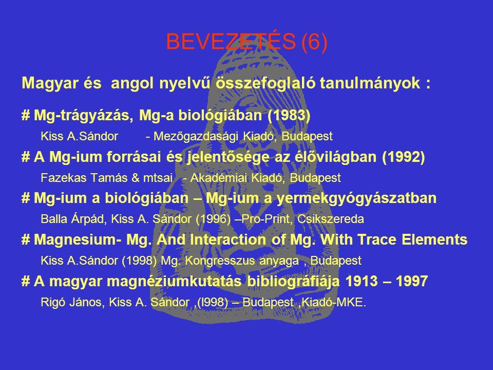 BEVEZETÉS (6) Magyar és angol nyelvű összefoglaló tanulmányok : # Mg-trágyázás, Mg-a biológiában (1983) Kiss A.Sándor - Mezőgazdasági Kiadó, Budapest