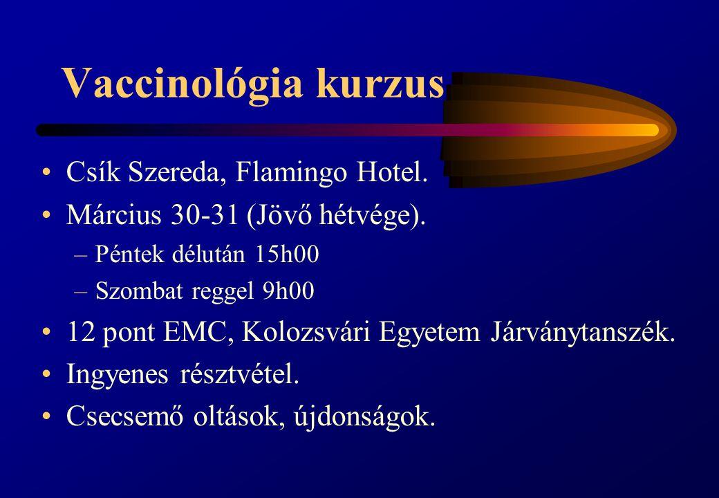 Vaccinológia kurzus Csík Szereda, Flamingo Hotel. Március 30-31 (Jövő hétvége). –Péntek délután 15h00 –Szombat reggel 9h00 12 pont EMC, Kolozsvári Egy