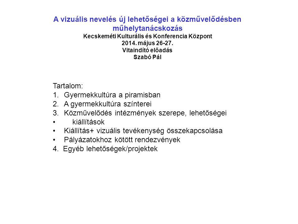 A vizuális nevelés új lehetőségei a közművelődésben műhelytanácskozás Kecskeméti Kulturális és Konferencia Központ 2014. május 26-27. Vitaindító előad