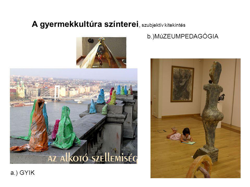 A gyermekkultúra színterei, szubjektív kitekintés a.) GYIK b.)MúZEUMPEDAGÓGIA