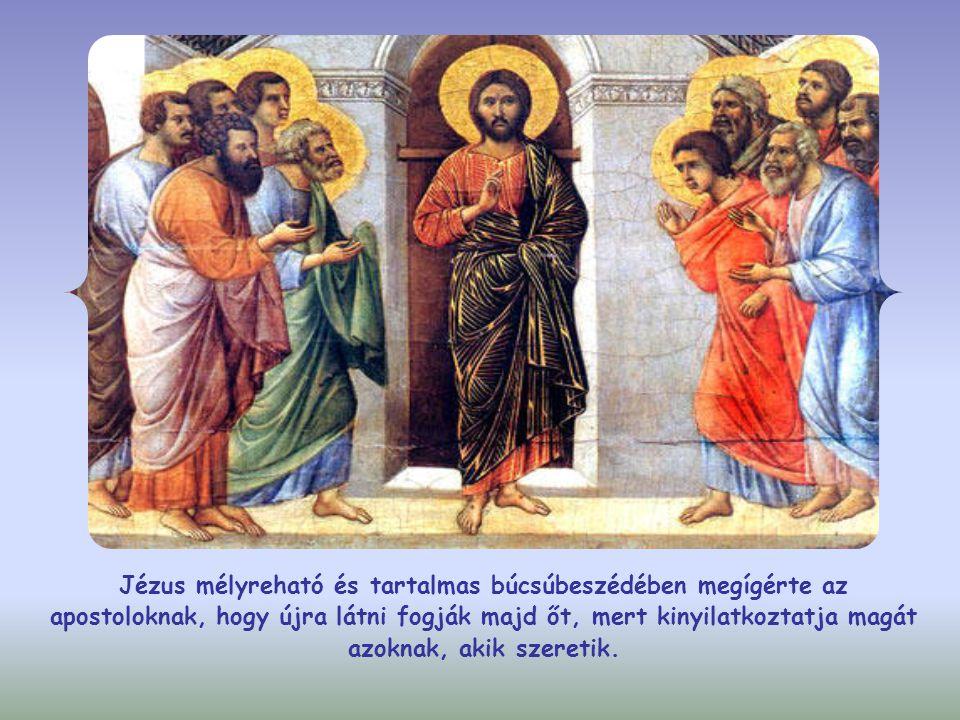 Jézus mélyreható és tartalmas búcsúbeszédében megígérte az apostoloknak, hogy újra látni fogják majd őt, mert kinyilatkoztatja magát azoknak, akik szeretik.