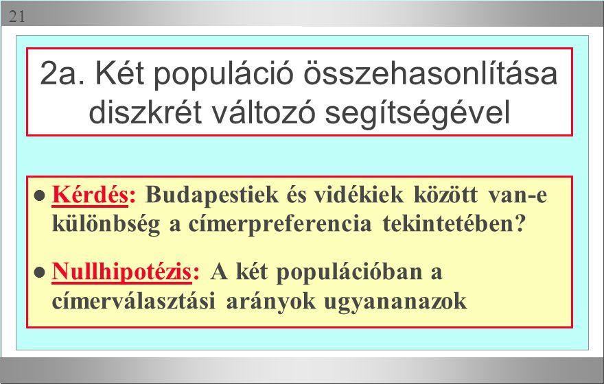 2a. Két populáció összehasonlítása diszkrét változó segítségével l Kérdés: Budapestiek és vidékiek között van-e különbség a címerpreferencia tekint