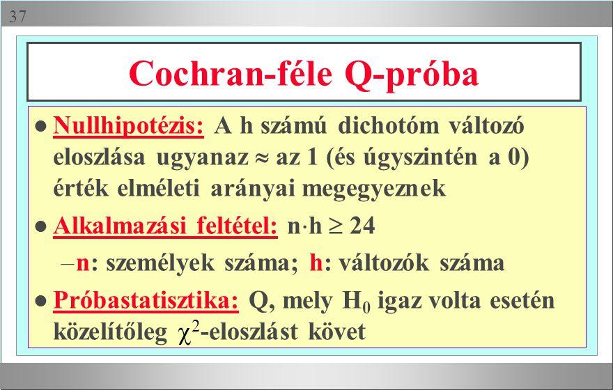  Cochran-féle Q-próba l Nullhipotézis: A h számú dichotóm változó eloszlása ugyanaz  az 1 (és úgyszintén a 0) érték elméleti arányai megegyeznek l