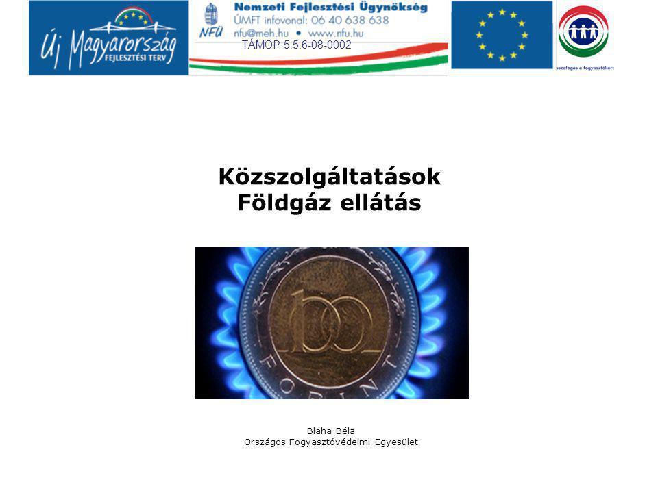 TÁMOP 5.5.6-08-0002 Közszolgáltatások Földgáz ellátás Blaha Béla Országos Fogyasztóvédelmi Egyesület