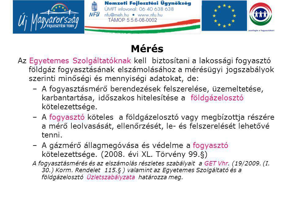 TÁMOP 5.5.6-08-0002 Mérés Az Egyetemes Szolgáltatóknak kell biztosítani a lakossági fogyasztó földgáz fogyasztásának elszámolásához a mérésügyi jogsza