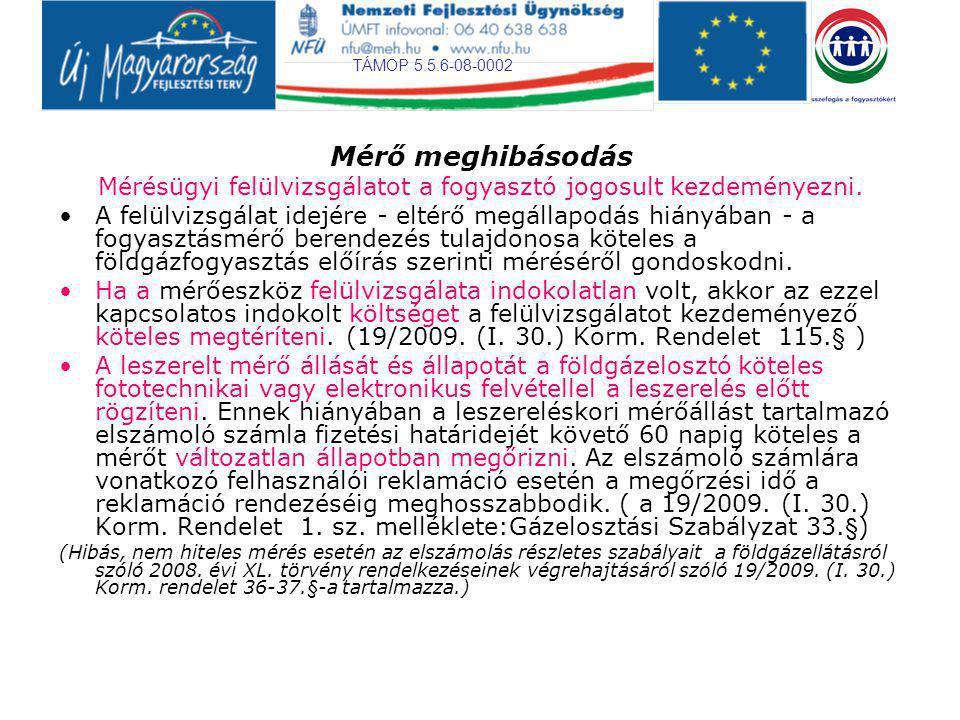 TÁMOP 5.5.6-08-0002 Mérő meghibásodás Mérésügyi felülvizsgálatot a fogyasztó jogosult kezdeményezni. A felülvizsgálat idejére - eltérő megállapodás hi