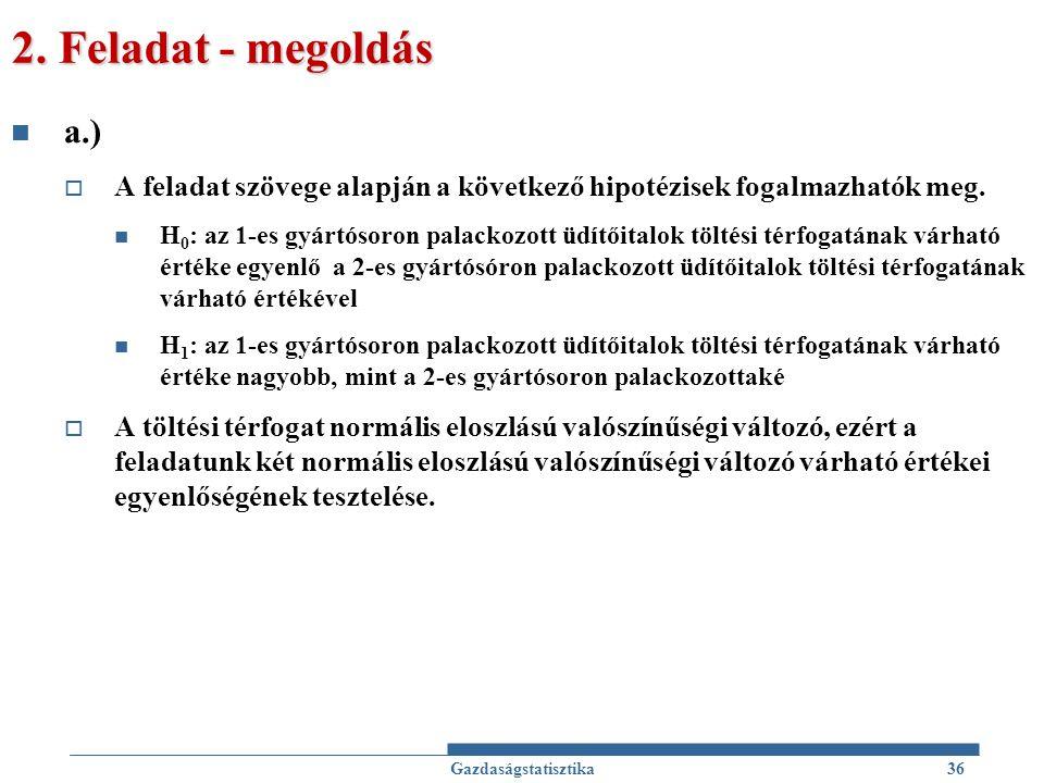 2.Feladat - megoldás a.)  A feladat szövege alapján a következő hipotézisek fogalmazhatók meg.