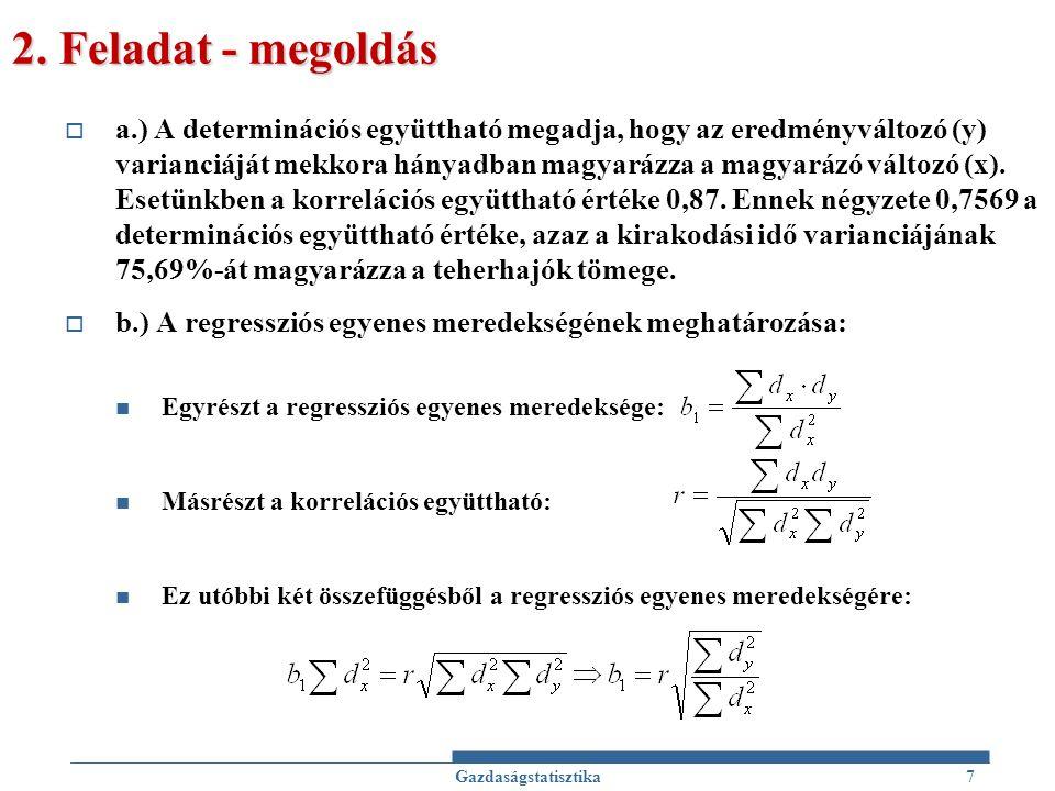 38 Hipotézisvizsgálatok Nemparaméteres próbákParaméteres próbák Egymintás próbákKétmintás próbák Többmintás próbák Normális eloszlású valószínűségi változó várható értékére Normális eloszlású valószínűségi változó szórásnégyzetére Egymintás z-próba H 0 : μ=μ 0 σ ismert,vagy n>30 Egymintás t-próba H 0 : μ=μ 0 σ ismeretlen χ 2 -próba a szórásnégyzetre H 0 : σ 2 =σ 2 0 Két normális eloszlású valószínűségi változó várható értékeire Két normális eloszlású valószínűségi változó szórásnégyzeteire Kétmintás z-próba H 0 : μ 1 =μ 2 σ 1, σ 2 ismert, vagy n 1,n 2 >30 Kétmintás t-próba H 0 : μ 1 =μ 2 σ 1,σ 2 ismeretlen, σ 1 = σ 2 Független minták eseténPáros minták esetén Páros t-próba H 0 : μ 1 -μ 2 =d 0 F-próba H 0 : σ 2 1 =σ 2 2 Több normális eloszlású valószínűségi változó várható értékeire Több normális eloszlású valószínűségi változó szórásnégyzeteire Illeszkedésvizsgálat χ 2 - próbával H 0 : F=F 0 Homogenitásvizsgálat χ 2 - próbával H 0 : F(ξ)=G(η) Függetlenségvizsgálat χ 2 - próbával H 0 : ξ és η független Variancia analízis H 0 : μ 1 =μ 2 =…=μ n σ 1 =σ 2 =…=σ n Cochran-féle C próba H 0 : σ 1 =σ 2 =…=σ r n 1 =n 2 =…=n r =n