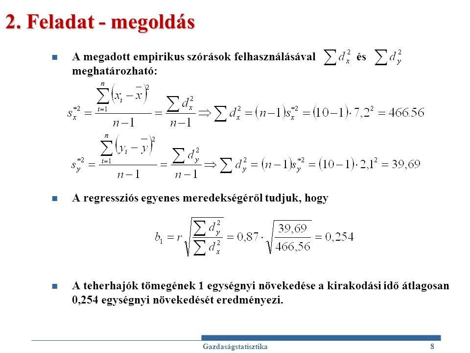 2. Feladat - megoldás A megadott empirikus szórások felhasználásával és meghatározható: A regressziós egyenes meredekségéről tudjuk, hogy A teherhajók