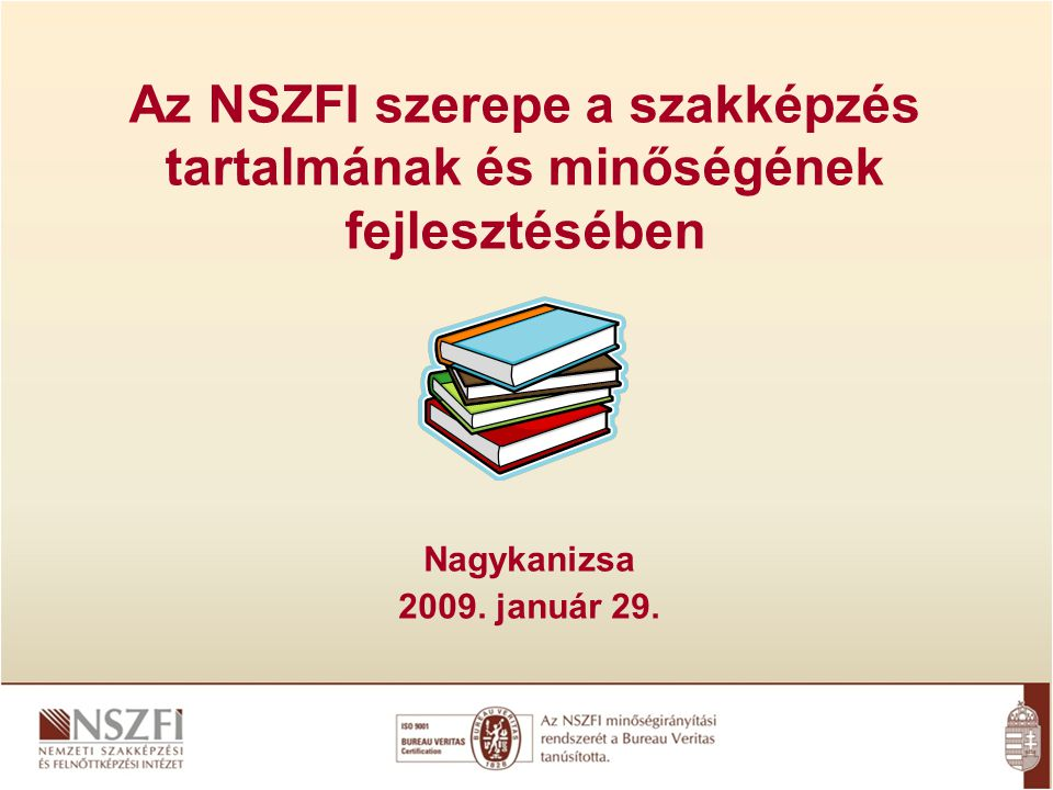 Az NSZFI szerepe a szakképzés tartalmának és minőségének fejlesztésében Nagykanizsa 2009.