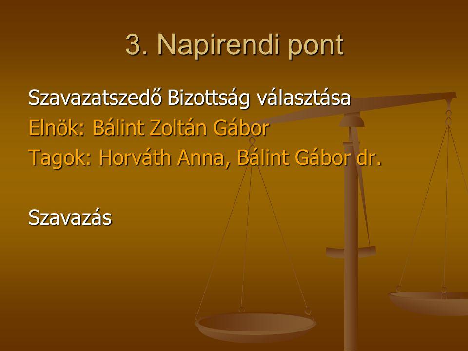3. Napirendi pont Szavazatszedő Bizottság választása Elnök: Bálint Zoltán Gábor Tagok: Horváth Anna, Bálint Gábor dr. Szavazás