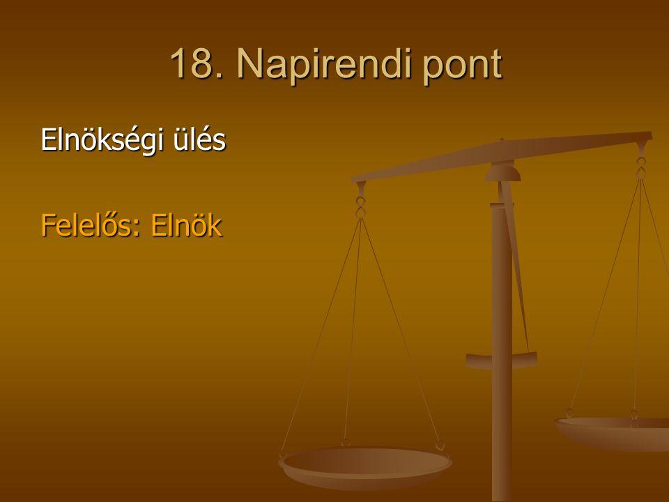 18. Napirendi pont Elnökségi ülés Felelős: Elnök