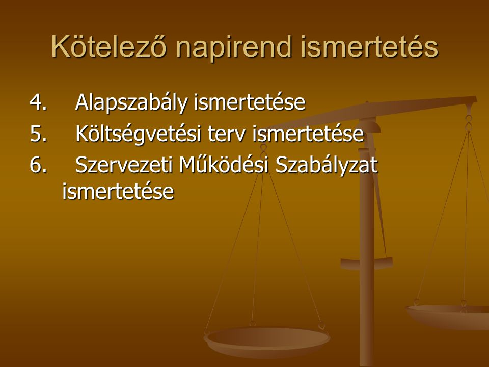 Kötelező napirend ismertetés 7.Tisztségviselők jelölés, bemutatkozás 8.