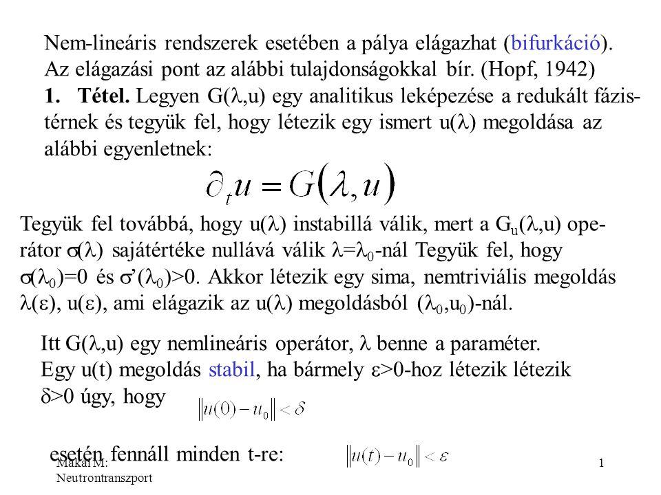 Makai M: Neutrontranszport 1 Nem-lineáris rendszerek esetében a pálya elágazhat (bifurkáció). Az elágazási pont az alábbi tulajdonságokkal bír. (Hopf,