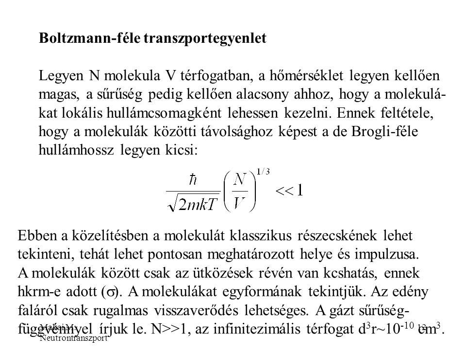 Makai M: Neutrontranszport 12 Boltzmann-féle transzportegyenlet Legyen N molekula V térfogatban, a hőmérséklet legyen kellően magas, a sűrűség pedig k
