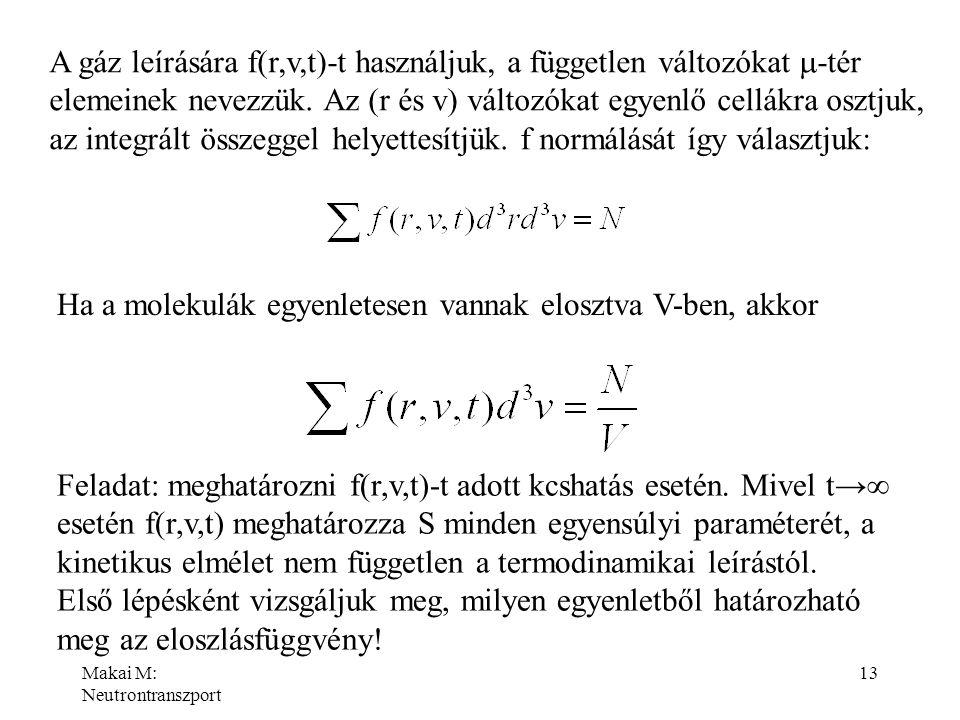 Makai M: Neutrontranszport 13 A gáz leírására f(r,v,t)-t használjuk, a független változókat  -tér elemeinek nevezzük. Az (r és v) változókat egyenlő