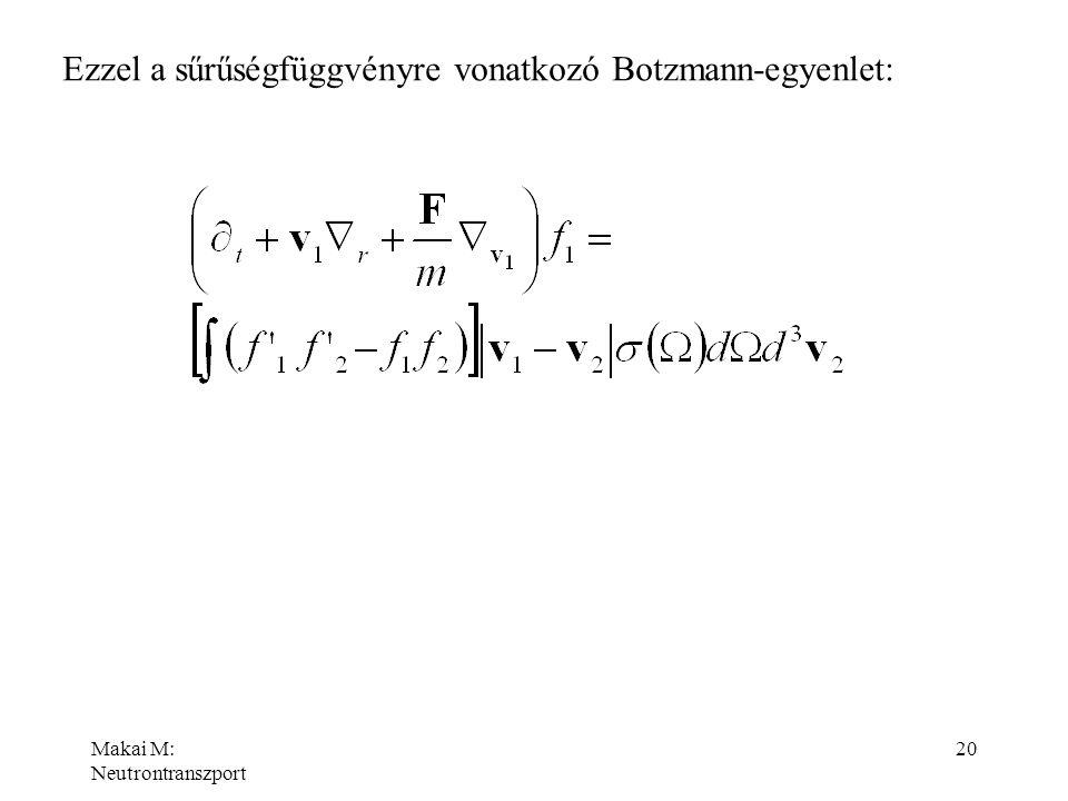 Makai M: Neutrontranszport 20 Ezzel a sűrűségfüggvényre vonatkozó Botzmann-egyenlet: