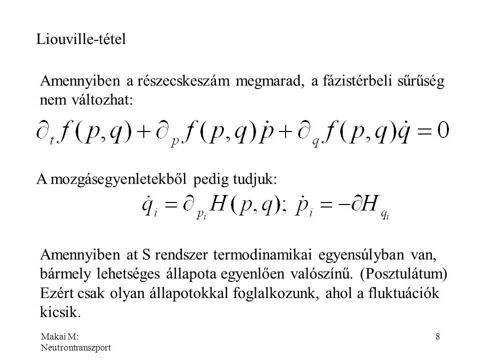 Makai M: Neutrontranszport 8 Liouville-tétel Amennyiben a részecskeszám megmarad, a fázistérbeli sűrűség nem változhat: A mozgásegyenletekből pedig tu