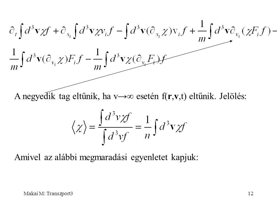 Makai M: Transzport312 A negyedik tag eltűnik, ha v→  esetén f(r,v,t) eltűnik. Jelölés: Amivel az alábbi megmaradási egyenletet kapjuk: