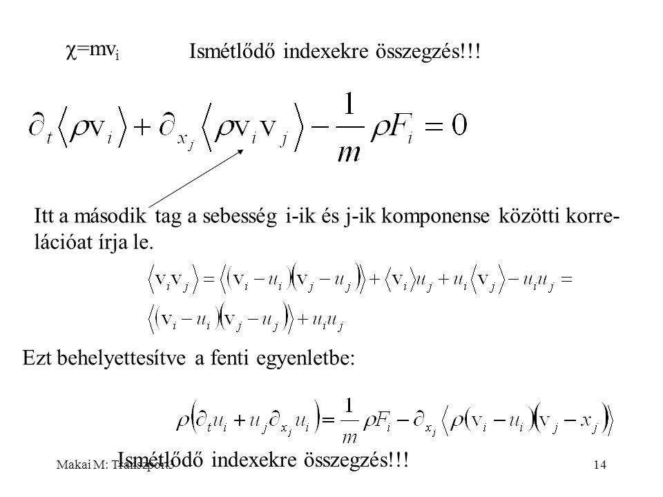Makai M: Transzport314  =mv i Itt a második tag a sebesség i-ik és j-ik komponense közötti korre- lációat írja le. Ezt behelyettesítve a fenti egyenl