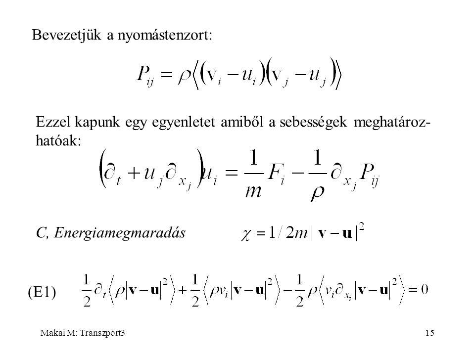 Makai M: Transzport315 Bevezetjük a nyomástenzort: Ezzel kapunk egy egyenletet amiből a sebességek meghatároz- hatóak: C, Energiamegmaradás (E1)