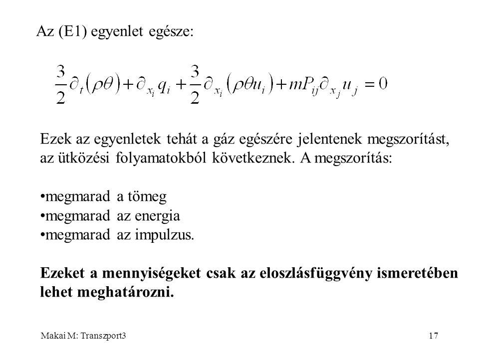 Makai M: Transzport317 Az (E1) egyenlet egésze: Ezek az egyenletek tehát a gáz egészére jelentenek megszorítást, az ütközési folyamatokból következnek