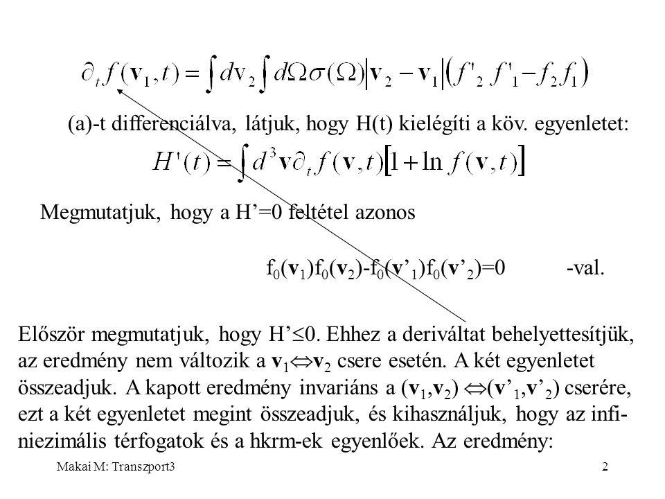 Makai M: Transzport32 Megmutatjuk, hogy a H'=0 feltétel azonos -val. Először megmutatjuk, hogy H'  0. Ehhez a deriváltat behelyettesítjük, az eredmén
