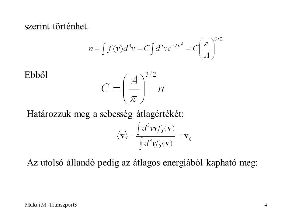 Makai M: Transzport35 Az ekvipartíció-tételből tudjuk, hogy  =3/2kT, amivel a keresett eloszlás: Ez a Maxwell-Boltzmann-féle eloszlásfüggvény.