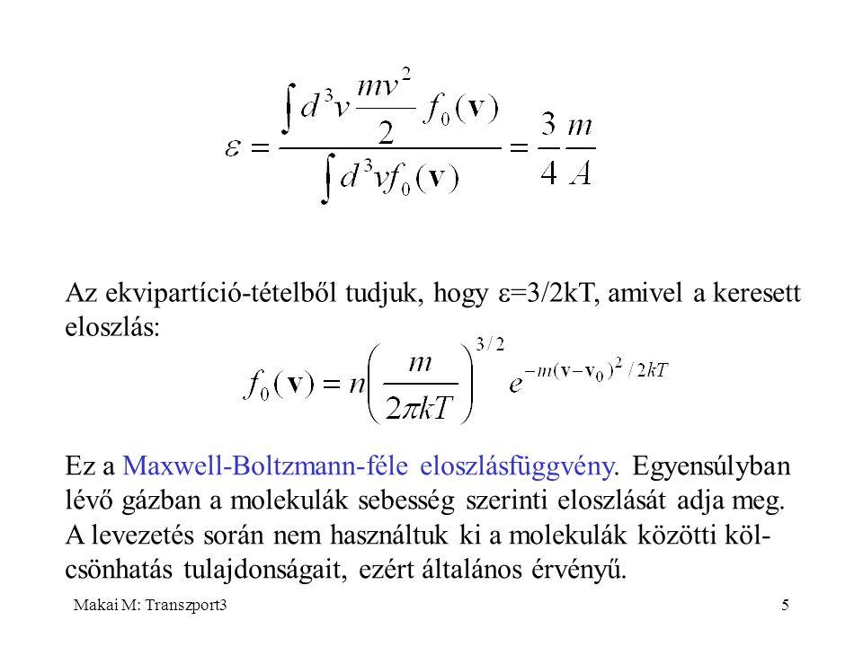 Makai M: Transzport35 Az ekvipartíció-tételből tudjuk, hogy  =3/2kT, amivel a keresett eloszlás: Ez a Maxwell-Boltzmann-féle eloszlásfüggvény. Egyens