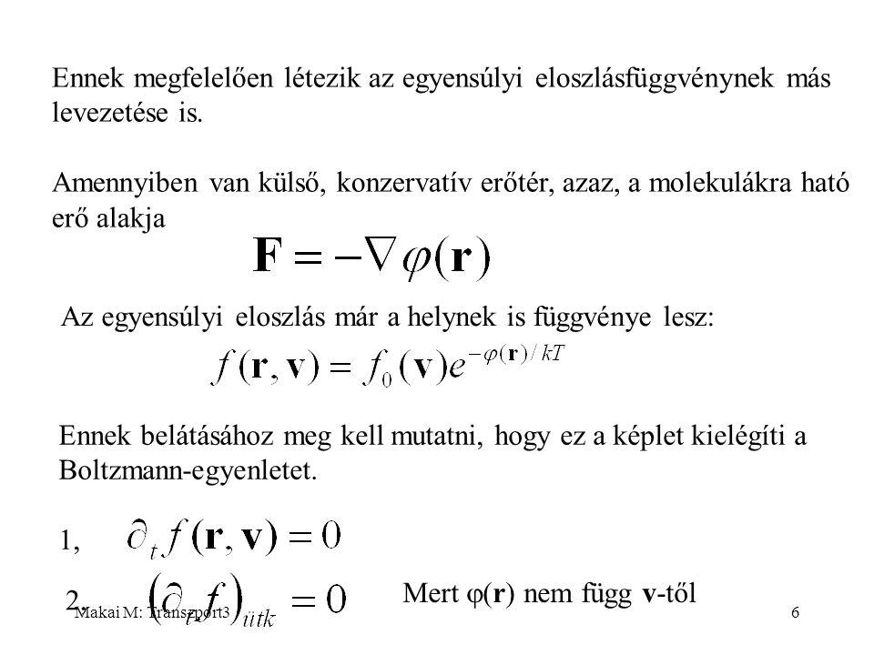 Makai M: Transzport317 Az (E1) egyenlet egésze: Ezek az egyenletek tehát a gáz egészére jelentenek megszorítást, az ütközési folyamatokból következnek.