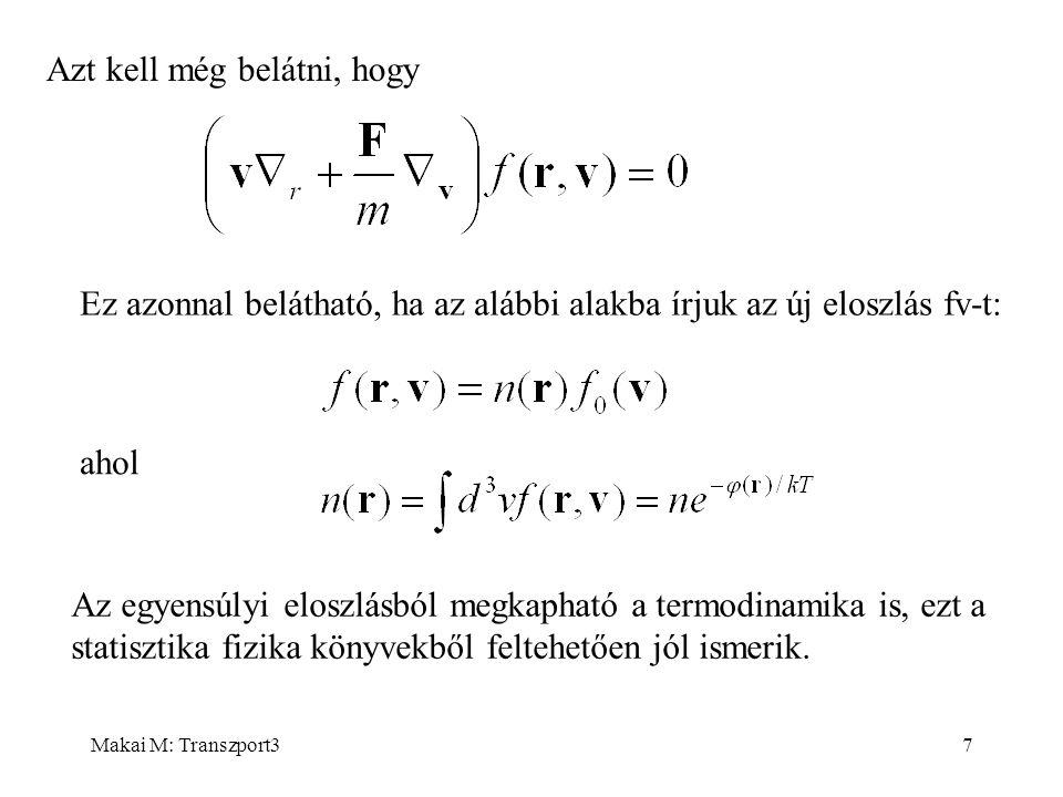 Makai M: Transzport318 Neutrontranszport A Boltzmann-egyenletet alkalmazzuk a híg neutrongázra, a köv.