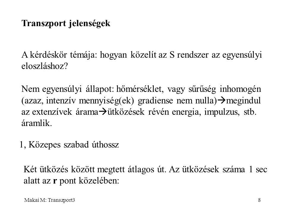 Makai M: Transzport38 Transzport jelenségek A kérdéskör témája: hogyan közelít az S rendszer az egyensúlyi eloszláshoz? Nem egyensúlyi állapot: hőmérs