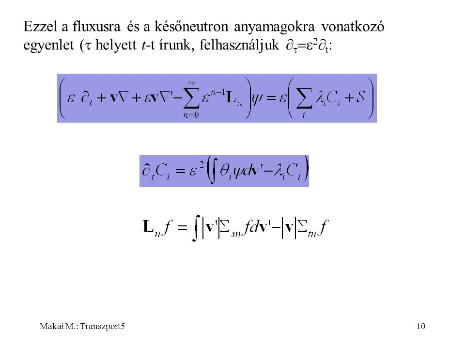 Makai M.: Transzport510 Ezzel a fluxusra és a későneutron anyamagokra vonatkozó egyenlet (  helyett t-t írunk, felhasználjuk      t :