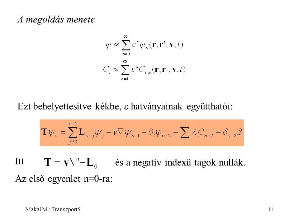 Makai M.: Transzport511 A megoldás menete Ezt behelyettesítve kékbe,  hatványainak együtthatói: Itt és a negatív indexű tagok nullák.