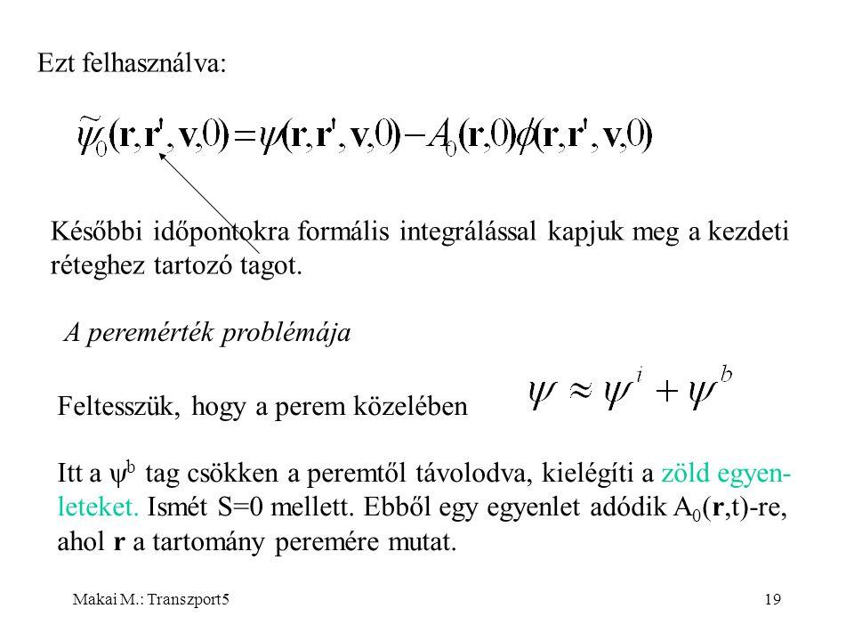 Makai M.: Transzport519 Ezt felhasználva: Későbbi időpontokra formális integrálással kapjuk meg a kezdeti réteghez tartozó tagot.