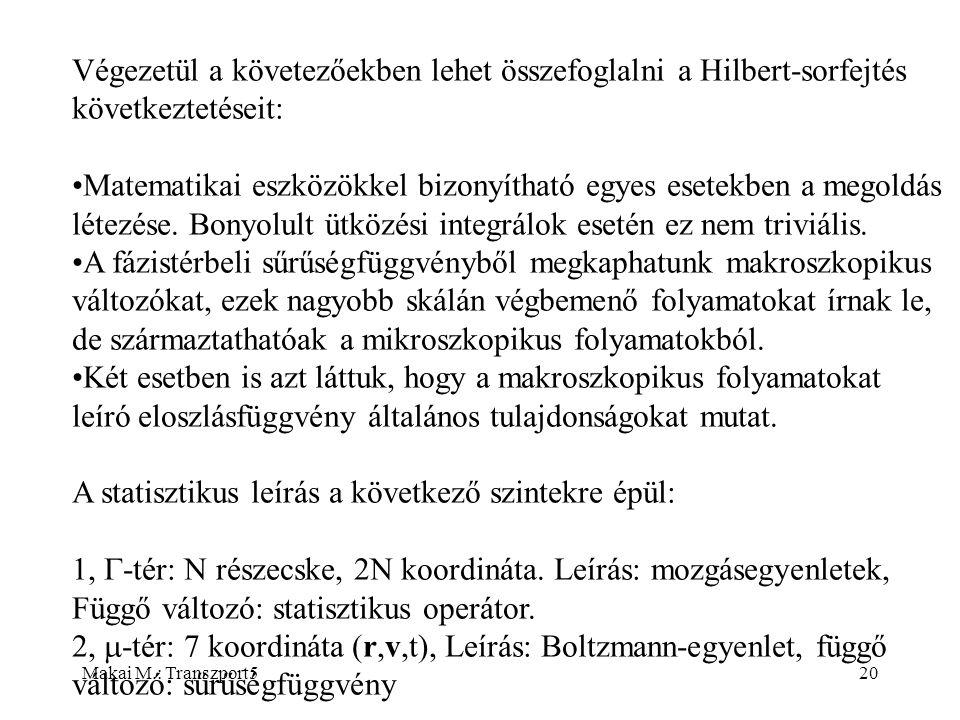 Makai M.: Transzport520 Végezetül a követezőekben lehet összefoglalni a Hilbert-sorfejtés következtetéseit: Matematikai eszközökkel bizonyítható egyes esetekben a megoldás létezése.
