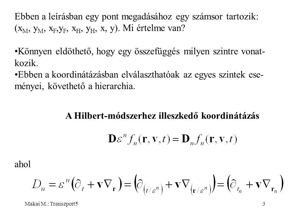 Makai M.: Transzport53 Ebben a leírásban egy pont megadásához egy számsor tartozik: (x M, y M, x F,y F, x H, y H, x, y).
