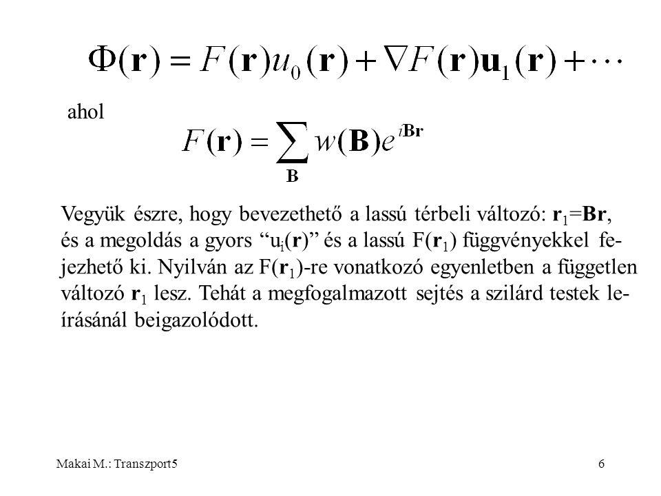 Makai M.: Transzport56 ahol Vegyük észre, hogy bevezethető a lassú térbeli változó: r 1 =Br, és a megoldás a gyors u i (r) és a lassú F(r 1 ) függvényekkel fe- jezhető ki.