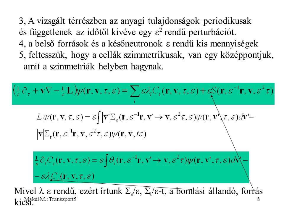 Makai M.: Transzport58 3, A vizsgált térrészben az anyagi tulajdonságok periodikusak és függetlenek az időtől kivéve egy  2 rendű perturbációt.