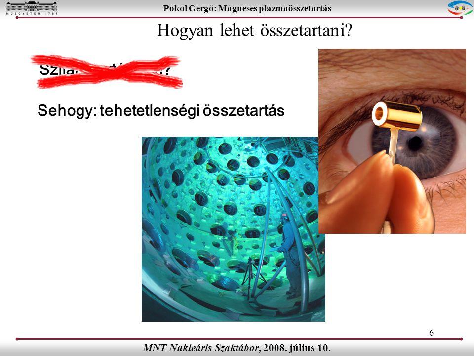 6 Pokol Gergő: Mágneses plazmaösszetartás MNT Nukleáris Szaktábor, 2008.