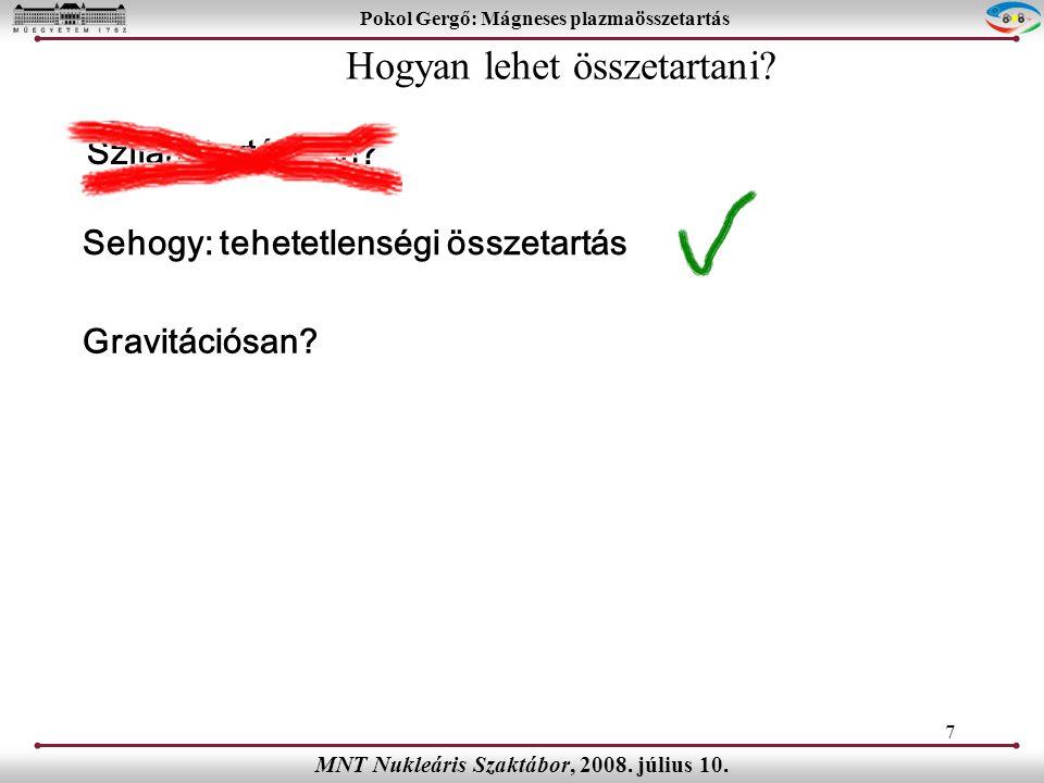 7 Pokol Gergő: Mágneses plazmaösszetartás MNT Nukleáris Szaktábor, 2008.
