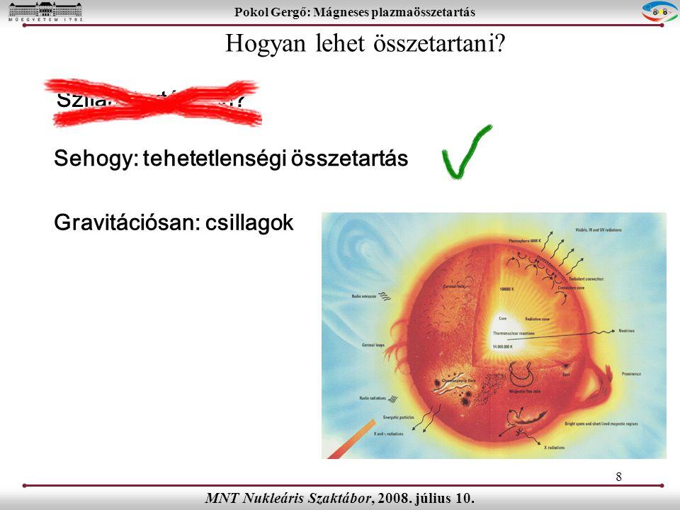 8 Pokol Gergő: Mágneses plazmaösszetartás MNT Nukleáris Szaktábor, 2008.